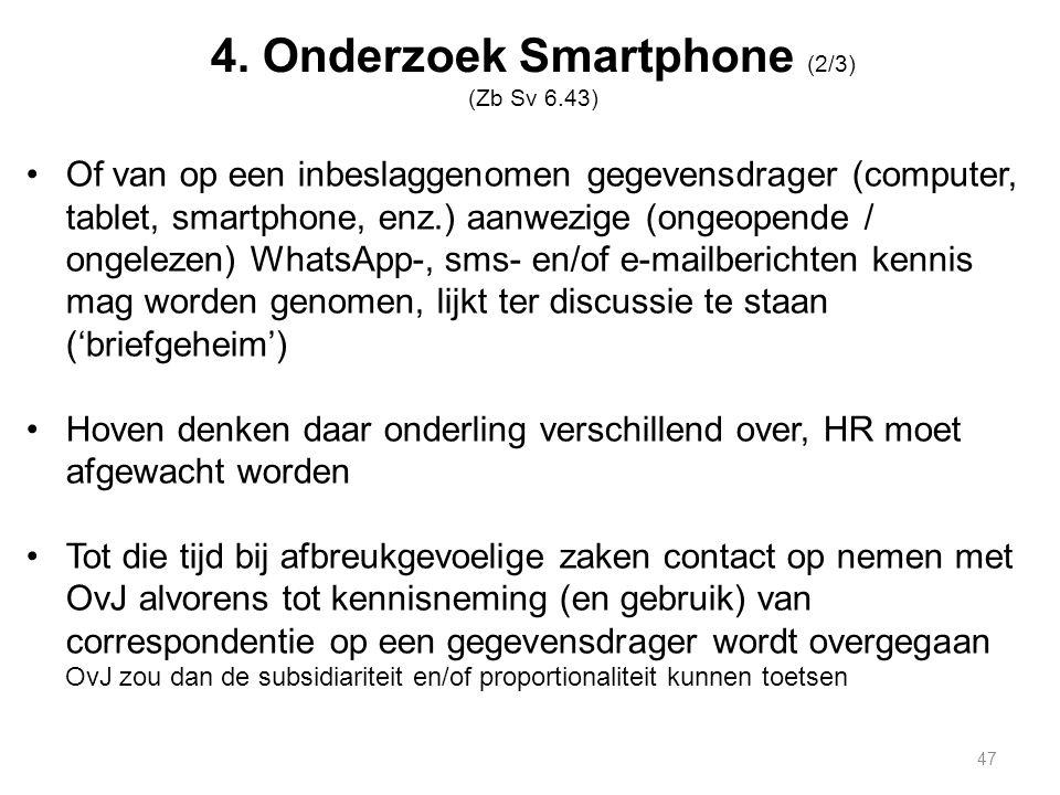 4. Onderzoek Smartphone (2/3) (Zb Sv 6.43) Of van op een inbeslaggenomen gegevensdrager (computer, tablet, smartphone, enz.) aanwezige (ongeopende / o