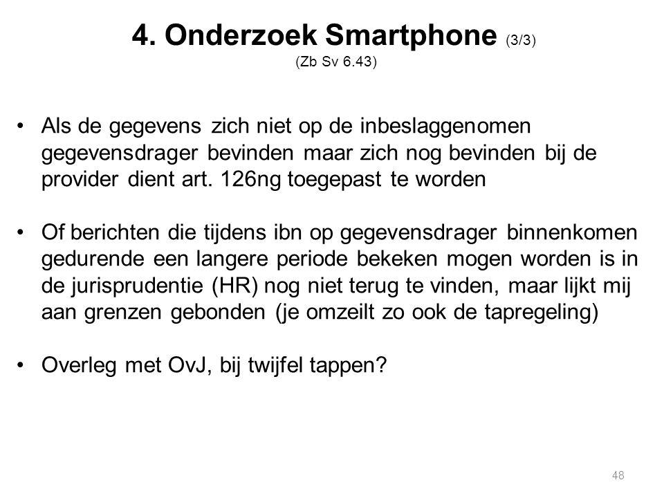 4. Onderzoek Smartphone (3/3) (Zb Sv 6.43) Als de gegevens zich niet op de inbeslaggenomen gegevensdrager bevinden maar zich nog bevinden bij de provi
