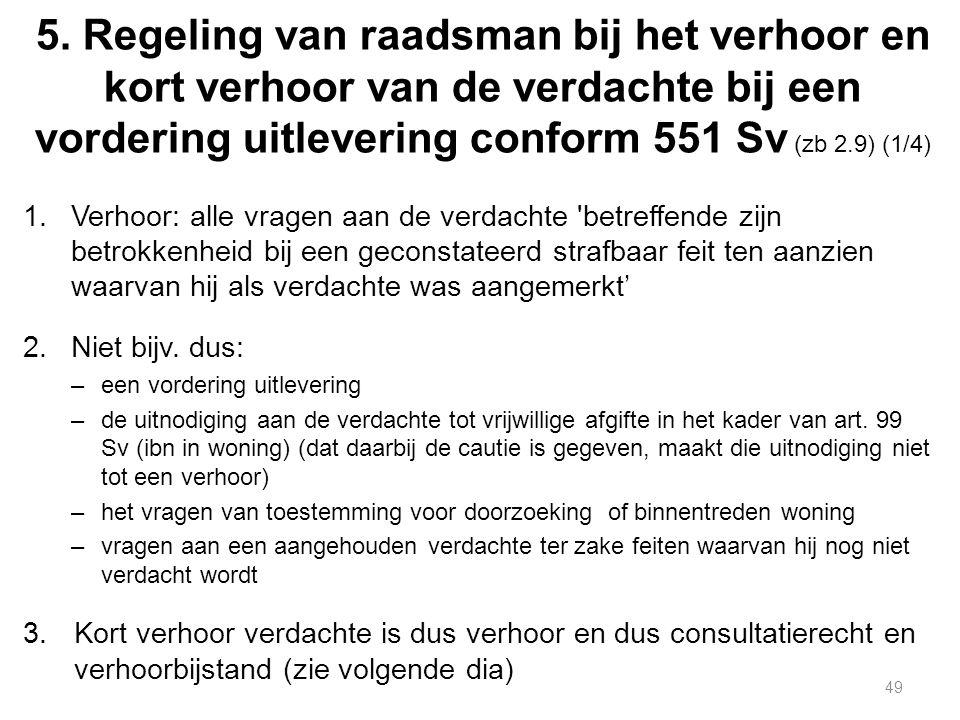 5. Regeling van raadsman bij het verhoor en kort verhoor van de verdachte bij een vordering uitlevering conform 551 Sv (zb 2.9) (1/4) 1.Verhoor: alle