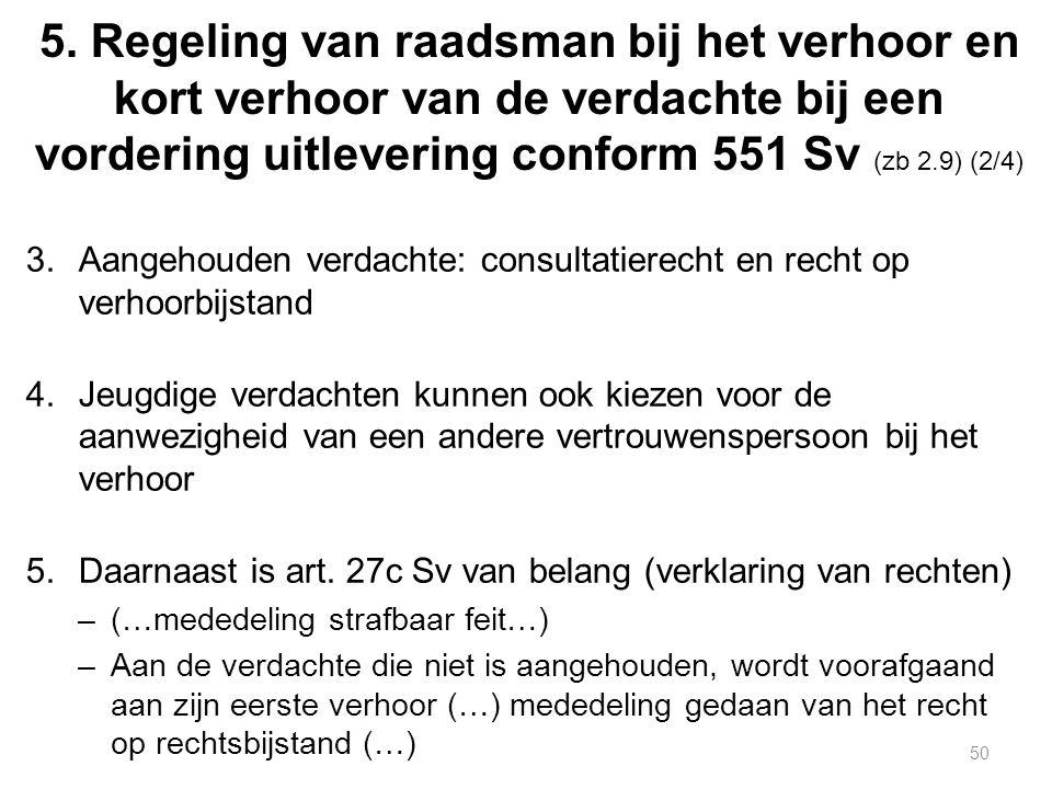 5. Regeling van raadsman bij het verhoor en kort verhoor van de verdachte bij een vordering uitlevering conform 551 Sv (zb 2.9) (2/4) 3.Aangehouden ve