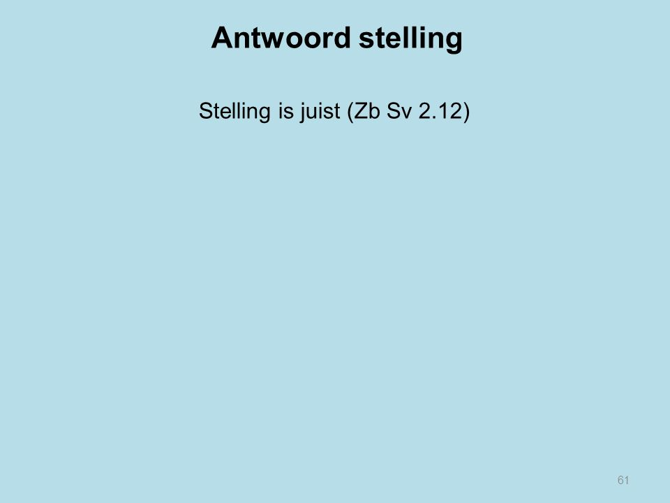 Antwoord stelling Stelling is juist (Zb Sv 2.12) 61