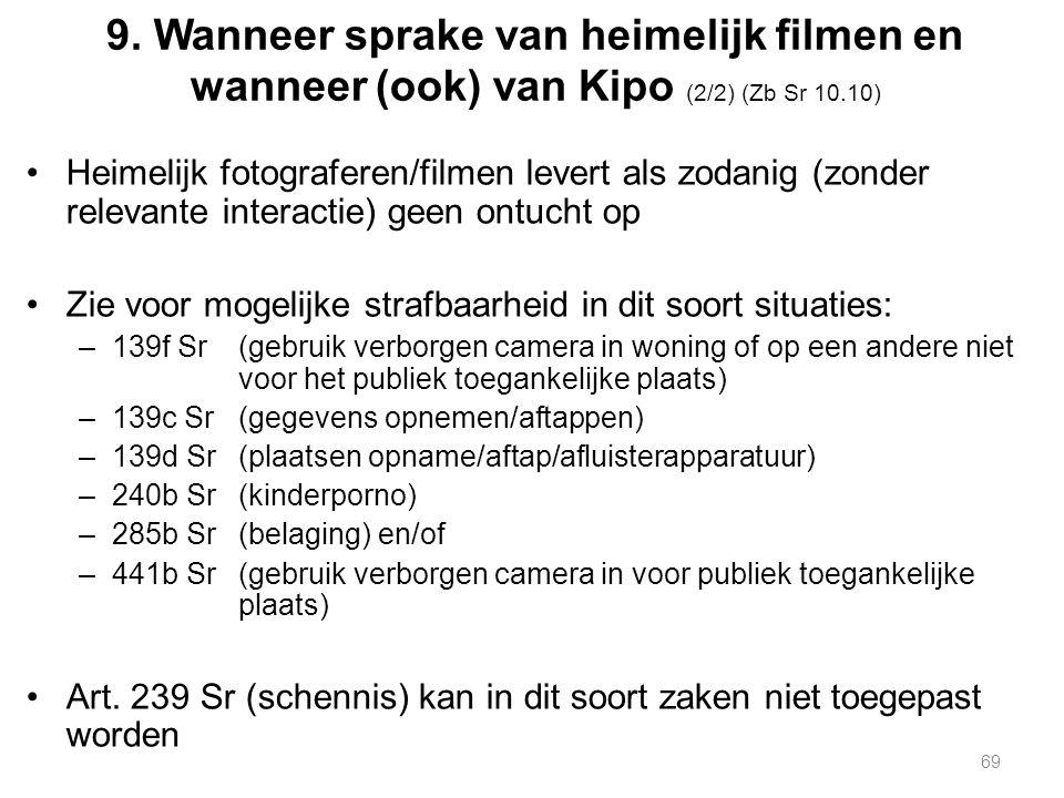 9. Wanneer sprake van heimelijk filmen en wanneer (ook) van Kipo (2/2) (Zb Sr 10.10) Heimelijk fotograferen/filmen levert als zodanig (zonder relevant