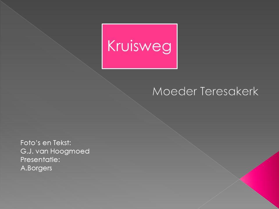 Kruisweg Foto's en Tekst: G.J. van Hoogmoed Presentatie: A.Borgers