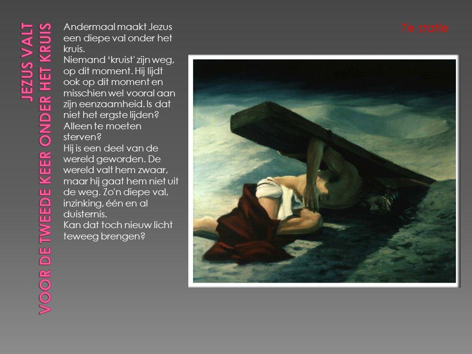 Andermaal maakt Jezus een diepe val onder het kruis.