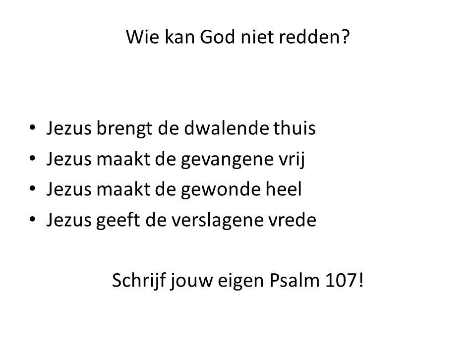 Wie kan God niet redden.