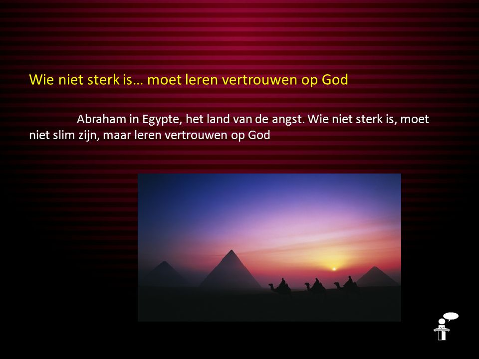 Wie niet sterk is… moet leren vertrouwen op God Abraham in Egypte, het land van de angst.