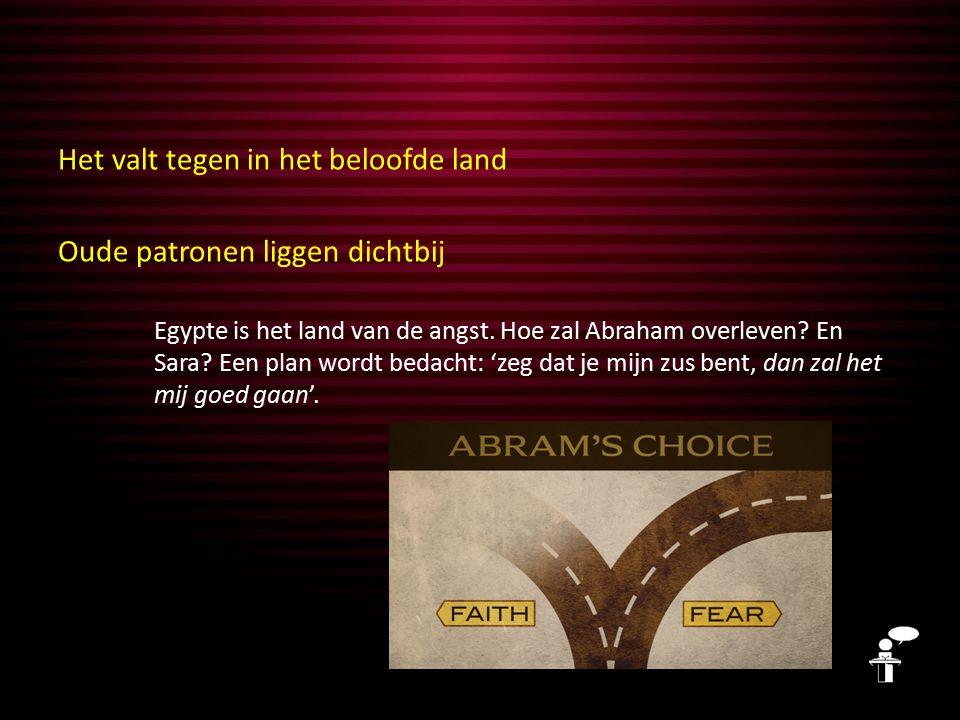 Het valt tegen in het beloofde land Oude patronen liggen dichtbij Egypte is het land van de angst.
