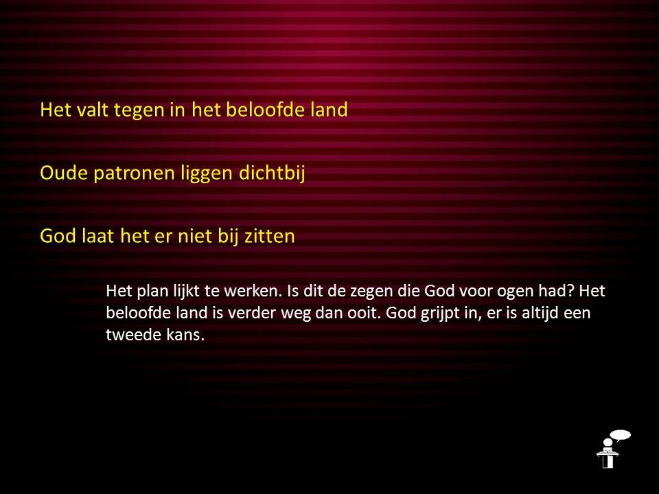 Het valt tegen in het beloofde land Oude patronen liggen dichtbij God laat het er niet bij zitten Het plan lijkt te werken.