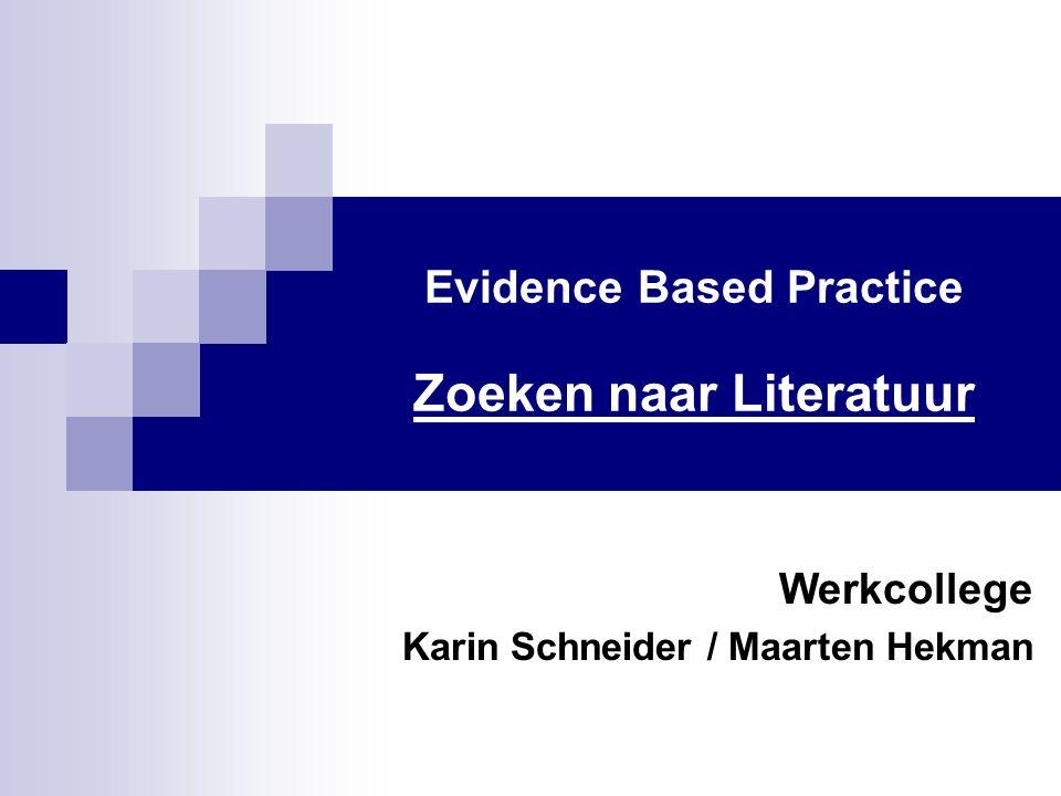 Evidence Based Practice Zoeken naar Literatuur Werkcollege Karin Schneider / Maarten Hekman