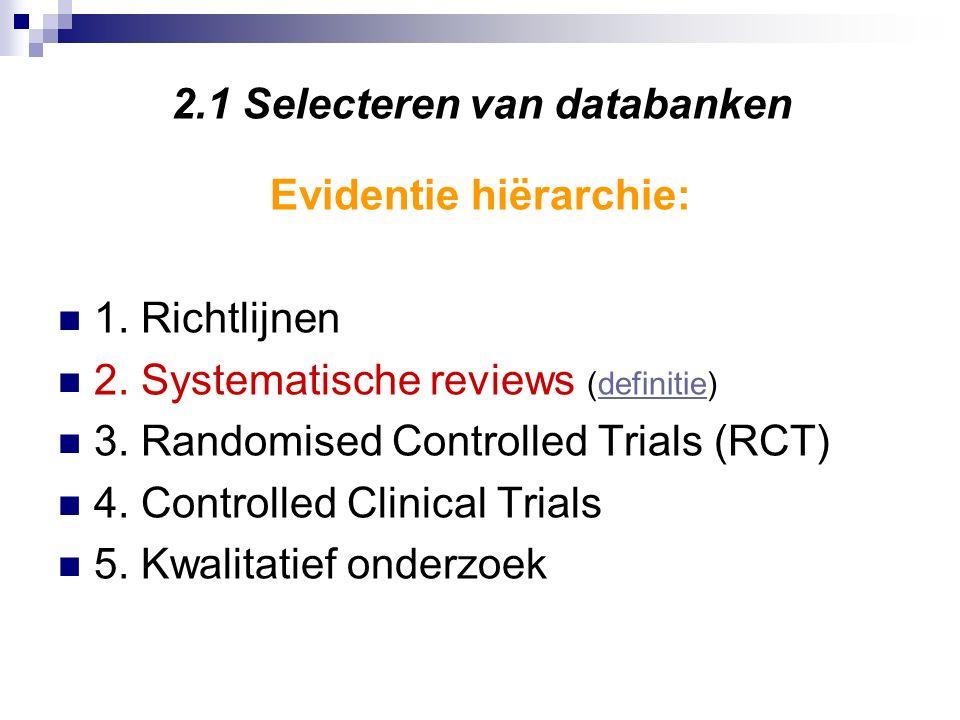 2.1 Selecteren van databanken Evidentie hiërarchie: 1.