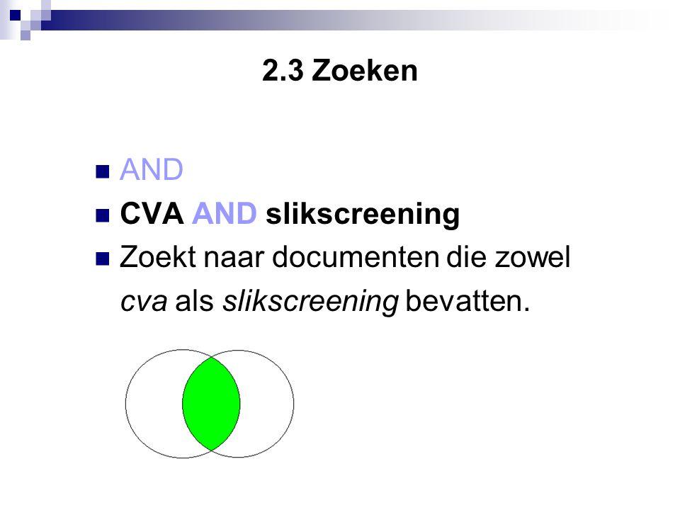 2.3 Zoeken AND CVA AND slikscreening Zoekt naar documenten die zowel cva als slikscreening bevatten.
