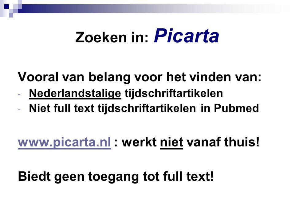 Zoeken in: Picarta Vooral van belang voor het vinden van: - Nederlandstalige tijdschriftartikelen - Niet full text tijdschriftartikelen in Pubmed www.picarta.nlwww.picarta.nl : werkt niet vanaf thuis.