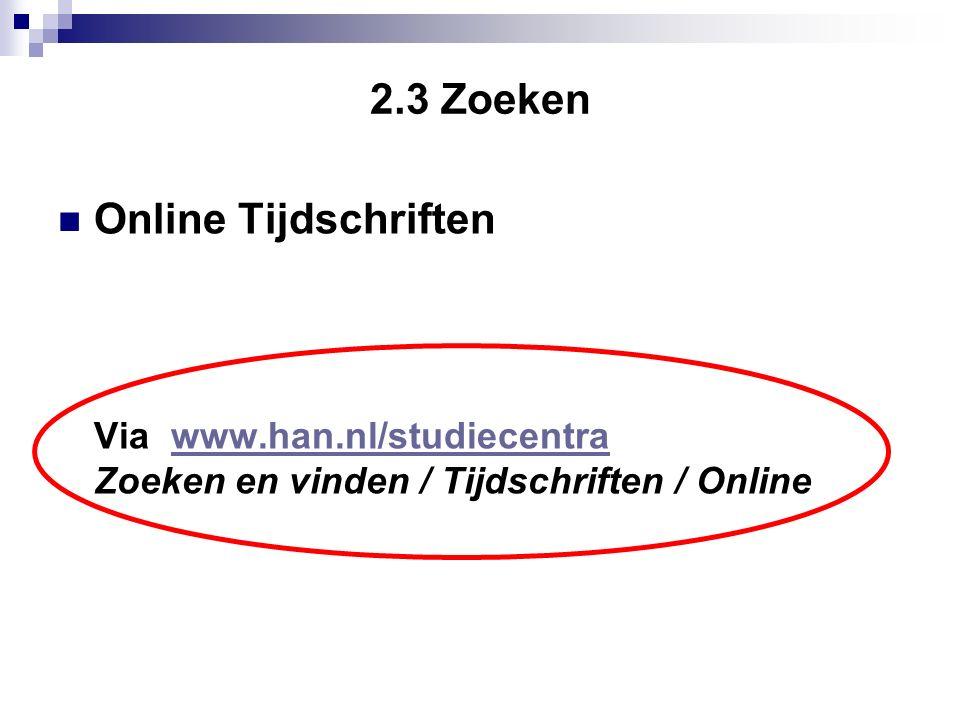2.3 Zoeken Online Tijdschriften Via www.han.nl/studiecentrawww.han.nl/studiecentra Zoeken en vinden / Tijdschriften / Online