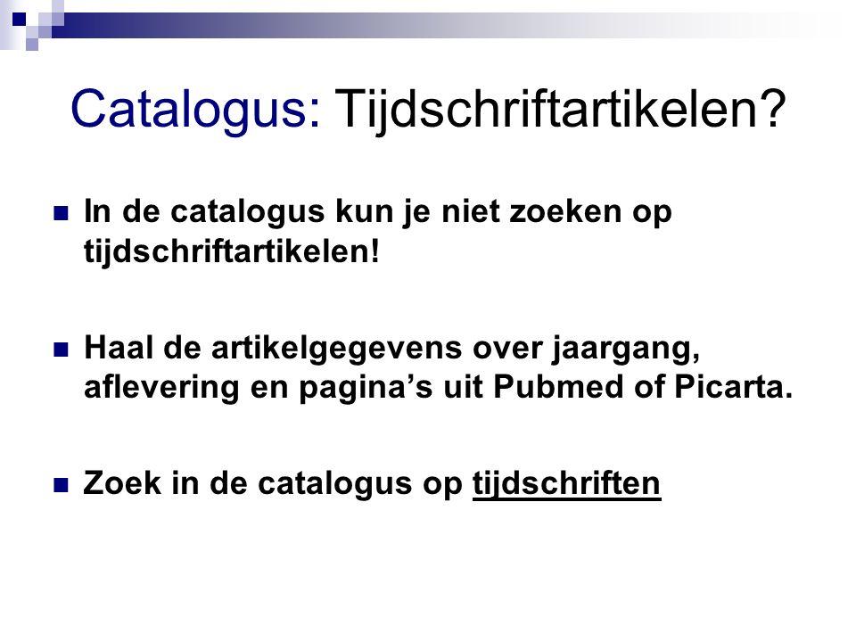 Catalogus: Tijdschriftartikelen.In de catalogus kun je niet zoeken op tijdschriftartikelen.
