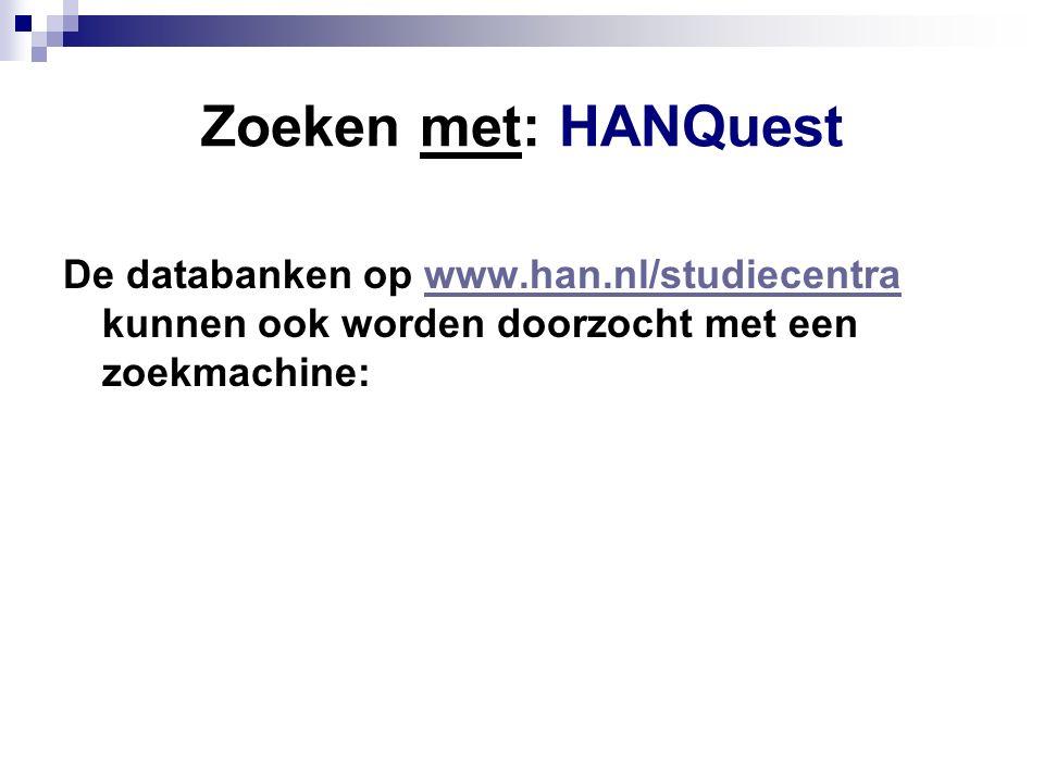 Zoeken met: HANQuest De databanken op www.han.nl/studiecentra kunnen ook worden doorzocht met een zoekmachine:www.han.nl/studiecentra