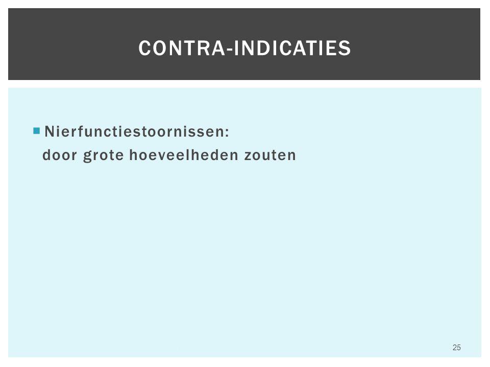  Nierfunctiestoornissen: door grote hoeveelheden zouten Hfst 6 Aandoeningen van het maagdarmkanaal 25 CONTRA-INDICATIES
