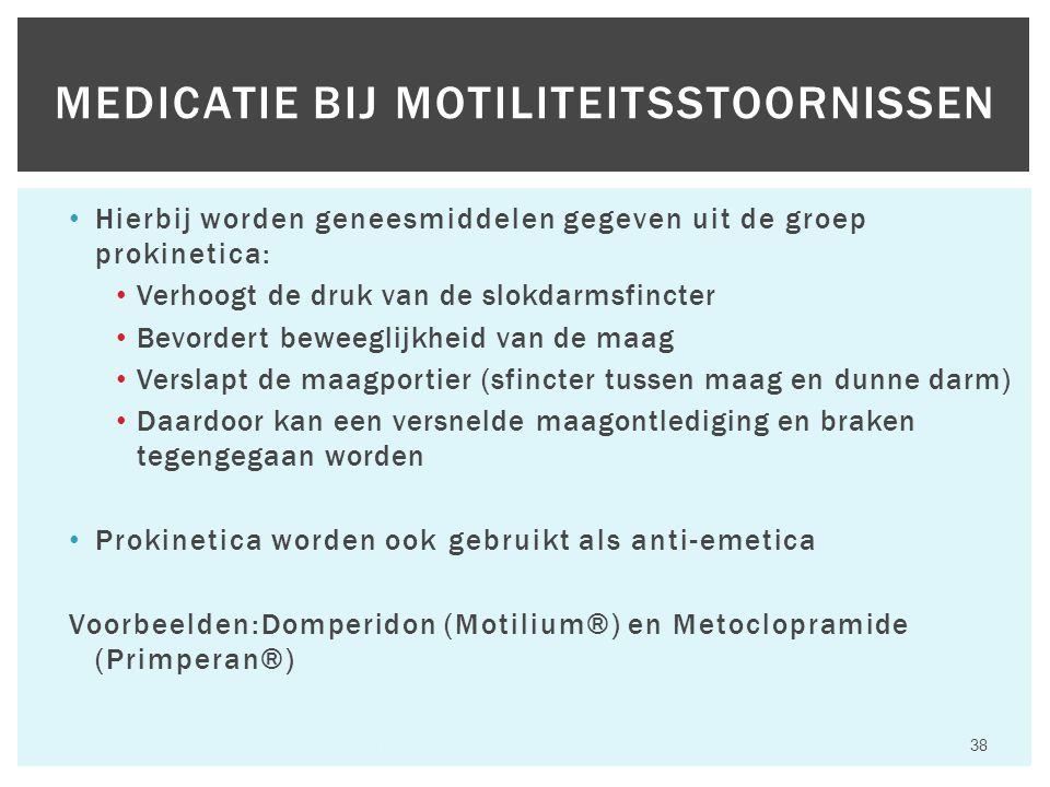Hierbij worden geneesmiddelen gegeven uit de groep prokinetica: Verhoogt de druk van de slokdarmsfincter Bevordert beweeglijkheid van de maag Verslapt de maagportier (sfincter tussen maag en dunne darm) Daardoor kan een versnelde maagontlediging en braken tegengegaan worden Prokinetica worden ook gebruikt als anti-emetica Voorbeelden:Domperidon (Motilium®) en Metoclopramide (Primperan®) Hfst 6 Aandoeningen van het maagdarmkanaal 38 MEDICATIE BIJ MOTILITEITSSTOORNISSEN