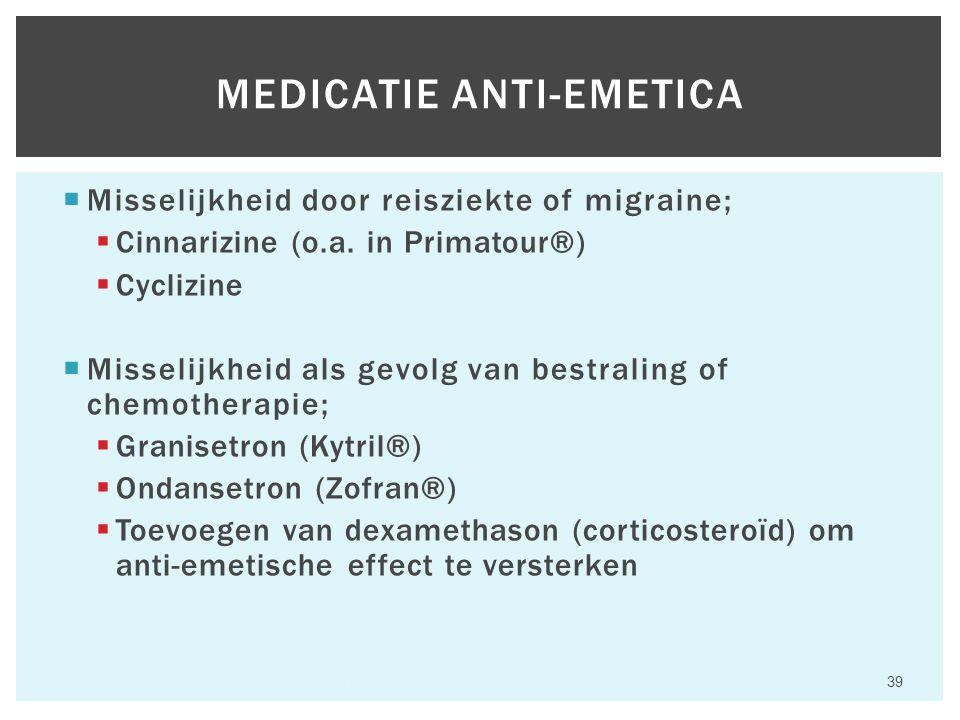  Misselijkheid door reisziekte of migraine;  Cinnarizine (o.a. in Primatour®)  Cyclizine  Misselijkheid als gevolg van bestraling of chemotherapie