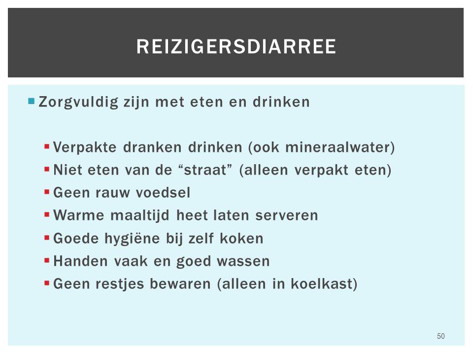 """ Zorgvuldig zijn met eten en drinken  Verpakte dranken drinken (ook mineraalwater)  Niet eten van de """"straat"""" (alleen verpakt eten)  Geen rauw voe"""