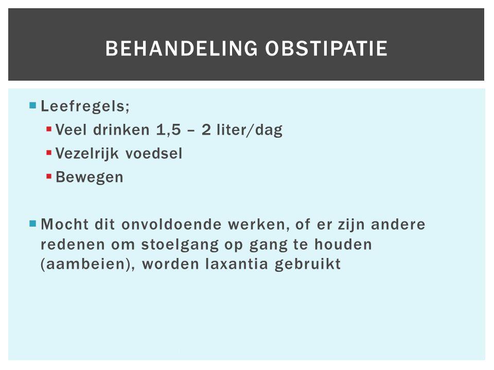  Leefregels;  Veel drinken 1,5 – 2 liter/dag  Vezelrijk voedsel  Bewegen  Mocht dit onvoldoende werken, of er zijn andere redenen om stoelgang op