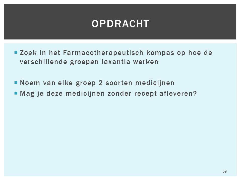  Zoek in het Farmacotherapeutisch kompas op hoe de verschillende groepen laxantia werken  Noem van elke groep 2 soorten medicijnen  Mag je deze med