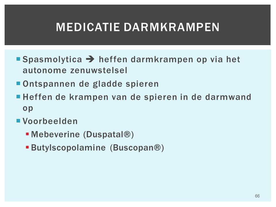  Spasmolytica  heffen darmkrampen op via het autonome zenuwstelsel  Ontspannen de gladde spieren  Heffen de krampen van de spieren in de darmwand op  Voorbeelden  Mebeverine (Duspatal®)  Butylscopolamine (Buscopan®) Hfst 6 Aandoeningen van het maagdarmkanaal 66 MEDICATIE DARMKRAMPEN