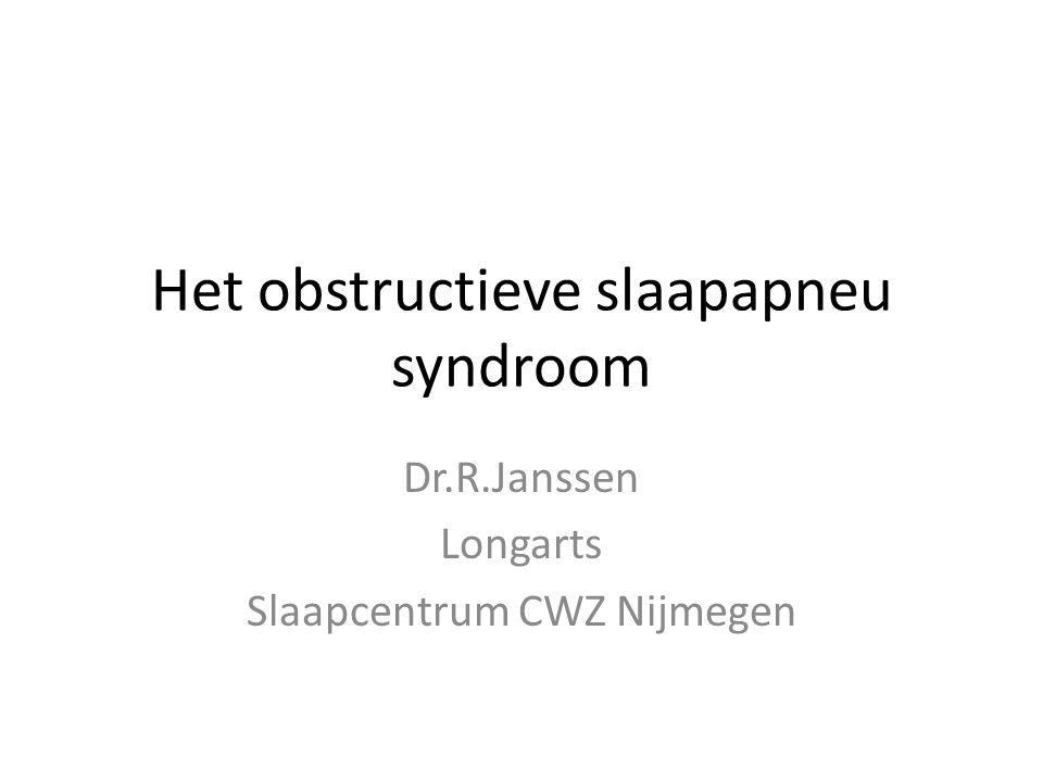 Het obstructieve slaapapneu syndroom Dr.R.Janssen Longarts Slaapcentrum CWZ Nijmegen