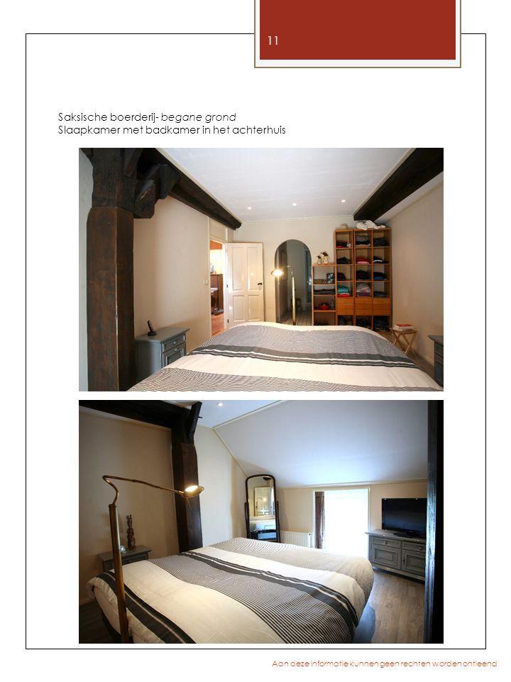 11 Aan deze informatie kunnen geen rechten worden ontleend Saksische boerderij- begane grond Slaapkamer met badkamer in het achterhuis