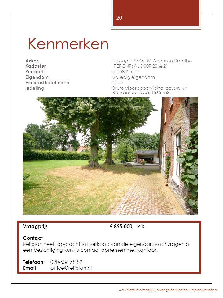 Kenmerken Adres 't Loeg 4 9465 TM Anderen Drenthe Kadaster PERCNR: ALO00R 20 & 21 Perceel ca 5342 m 2 Eigendom volledig eigendom Erfdienstbaarheden geen Indeling Bruto vloeroppervlakte: ca.