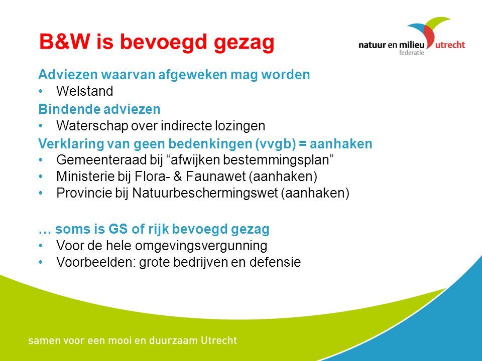 B&W is bevoegd gezag Adviezen waarvan afgeweken mag worden Welstand Bindende adviezen Waterschap over indirecte lozingen Verklaring van geen bedenkingen (vvgb) = aanhaken Gemeenteraad bij afwijken bestemmingsplan Ministerie bij Flora- & Faunawet (aanhaken) Provincie bij Natuurbeschermingswet (aanhaken) … soms is GS of rijk bevoegd gezag Voor de hele omgevingsvergunning Voorbeelden: grote bedrijven en defensie