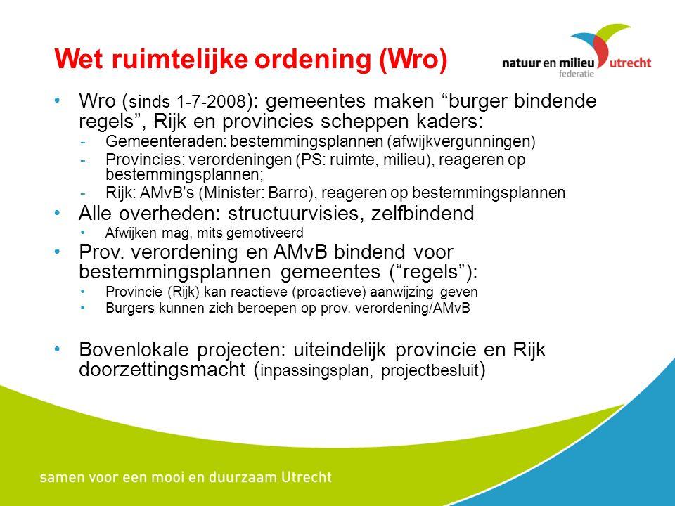 Wet ruimtelijke ordening (Wro) Wro ( sinds 1-7-2008 ): gemeentes maken burger bindende regels , Rijk en provincies scheppen kaders: -Gemeenteraden: bestemmingsplannen (afwijkvergunningen) -Provincies: verordeningen (PS: ruimte, milieu), reageren op bestemmingsplannen; -Rijk: AMvB's (Minister: Barro), reageren op bestemmingsplannen Alle overheden: structuurvisies, zelfbindend Afwijken mag, mits gemotiveerd Prov.