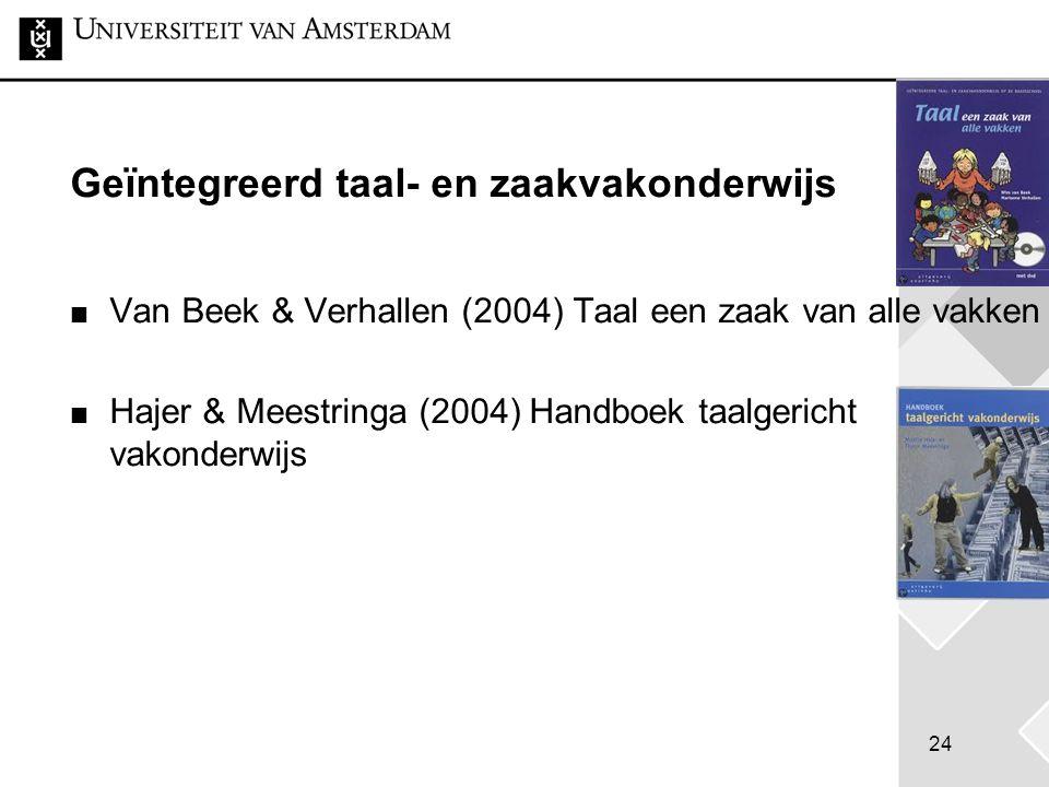 24 Geïntegreerd taal- en zaakvakonderwijs Van Beek & Verhallen (2004) Taal een zaak van alle vakken Hajer & Meestringa (2004) Handboek taalgericht vak