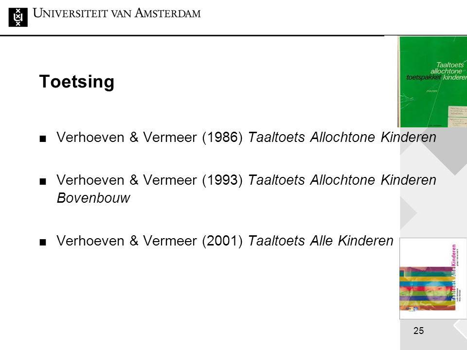 25 Toetsing Verhoeven & Vermeer (1986) Taaltoets Allochtone Kinderen Verhoeven & Vermeer (1993) Taaltoets Allochtone Kinderen Bovenbouw Verhoeven & Ve