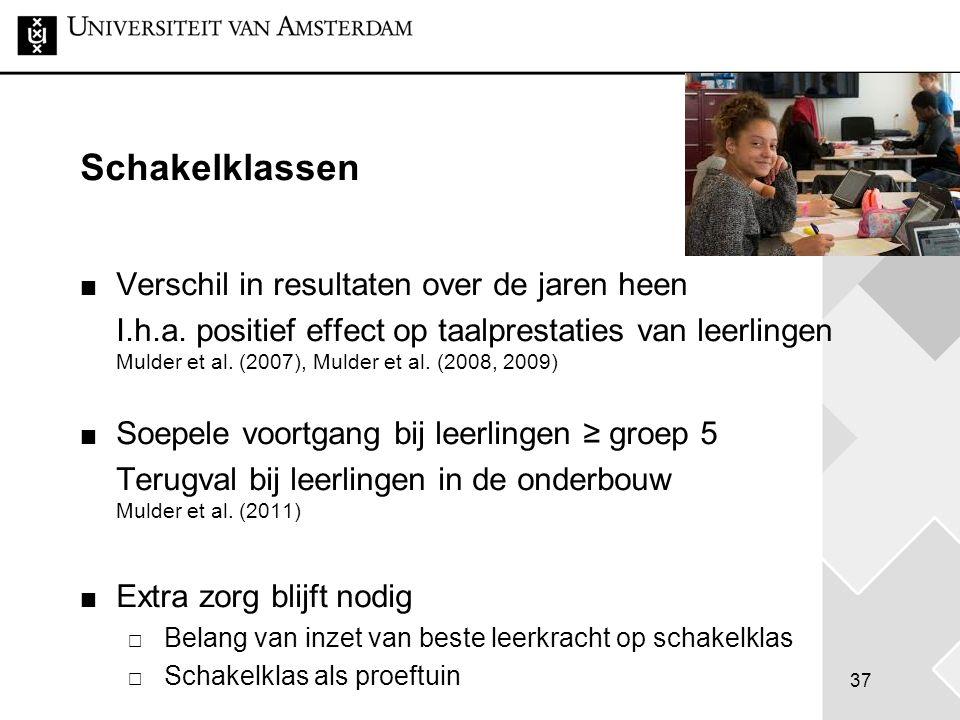 37 Schakelklassen Verschil in resultaten over de jaren heen I.h.a. positief effect op taalprestaties van leerlingen Mulder et al. (2007), Mulder et al