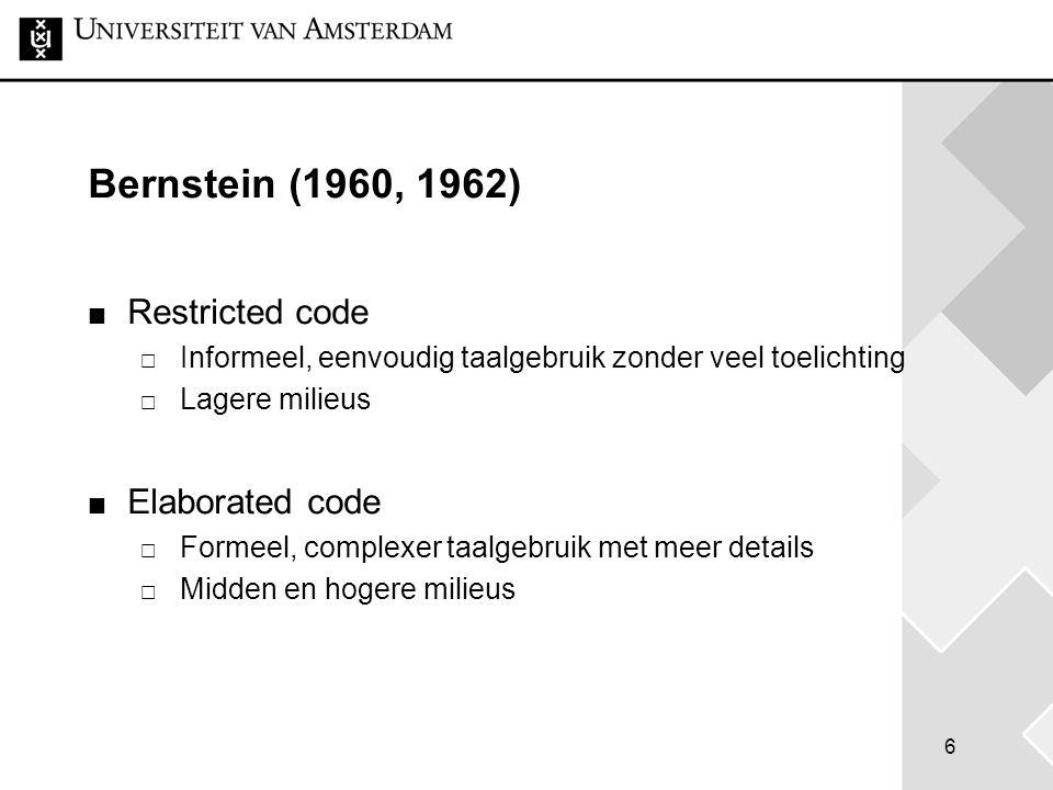 6 Bernstein (1960, 1962) Restricted code  Informeel, eenvoudig taalgebruik zonder veel toelichting  Lagere milieus Elaborated code  Formeel, comple