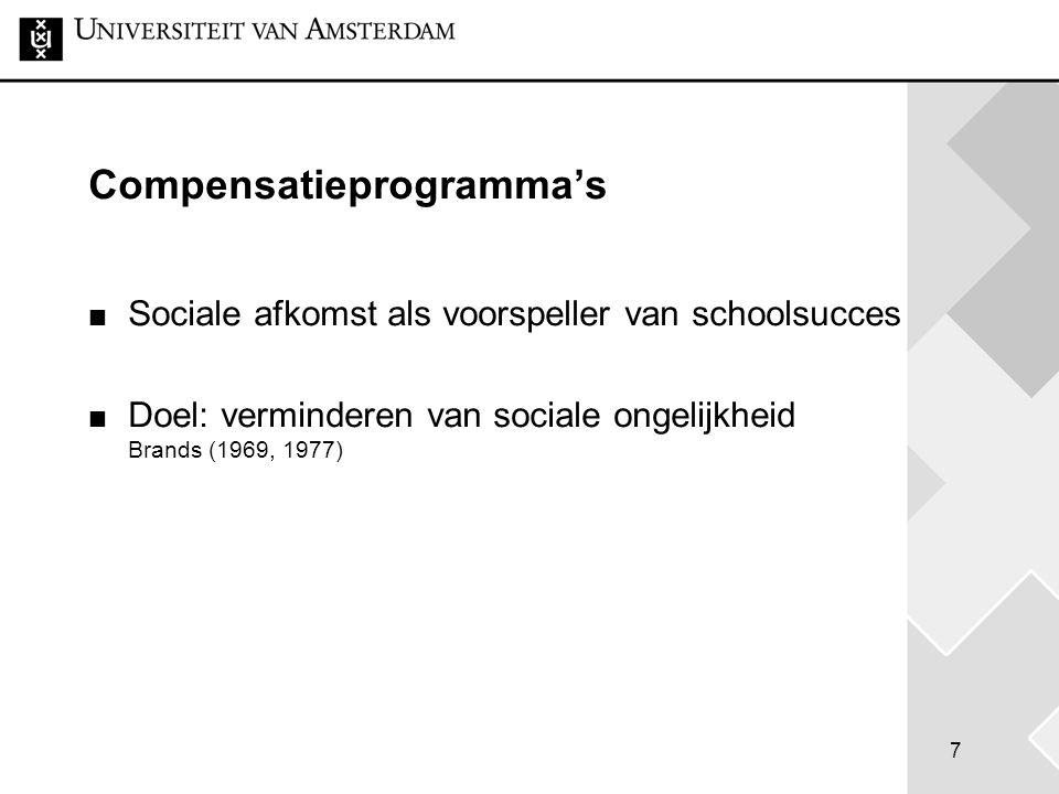 7 Compensatieprogramma's Sociale afkomst als voorspeller van schoolsucces Doel: verminderen van sociale ongelijkheid Brands (1969, 1977)