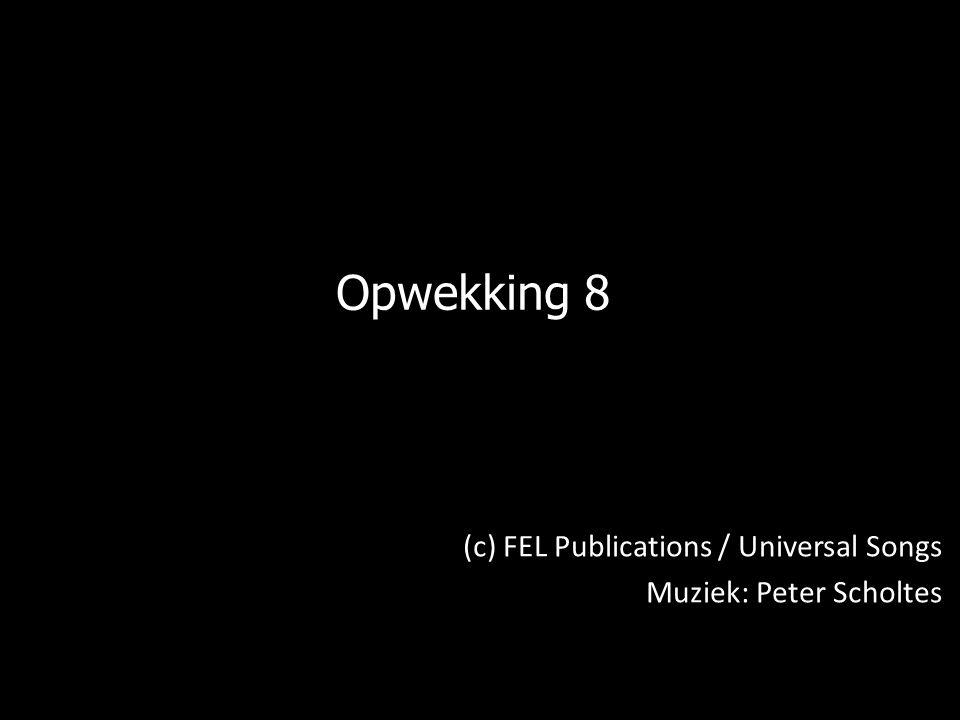 Opwekking 8 (c) FEL Publications / Universal Songs Muziek: Peter Scholtes