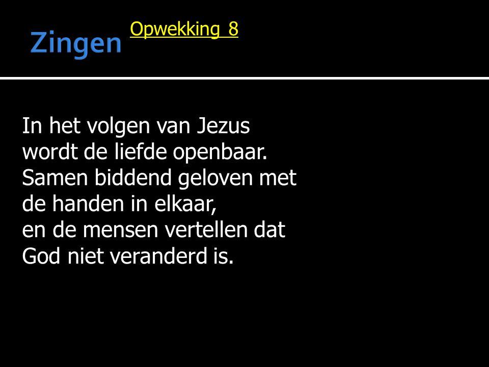 Opwekking 8 In het volgen van Jezus wordt de liefde openbaar.