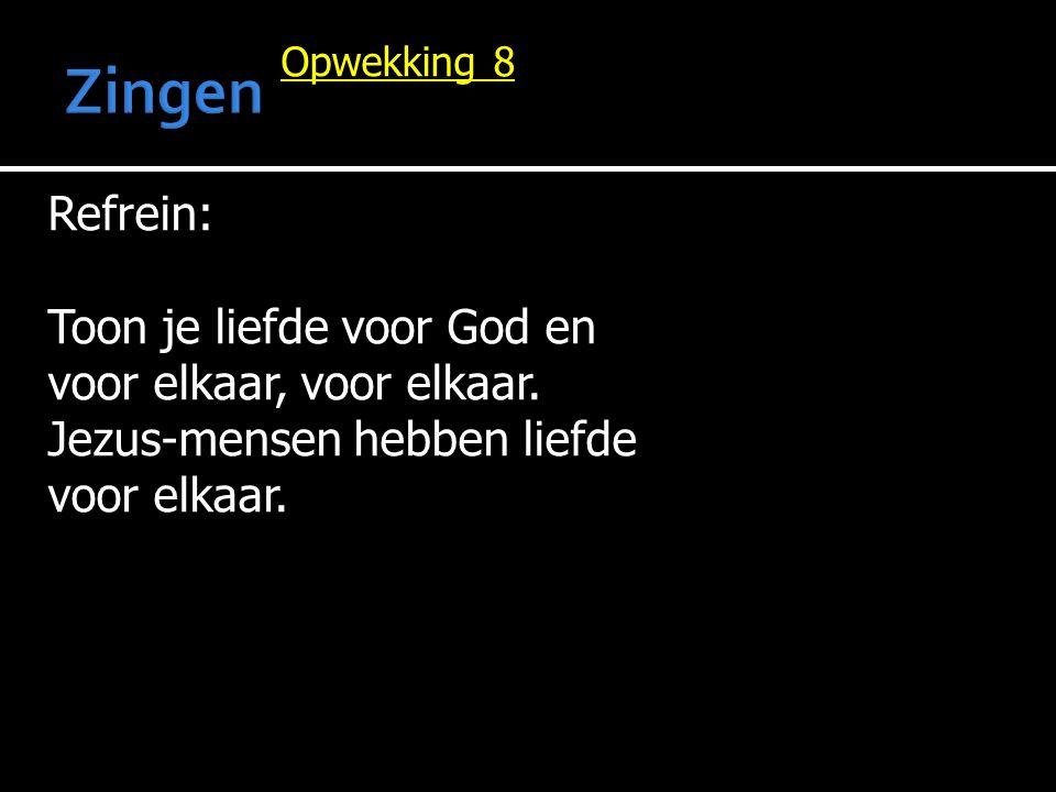 Opwekking 8 Refrein: Toon je liefde voor God en voor elkaar, voor elkaar.