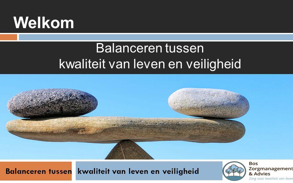 Balanceren tussen kwaliteit van leven en veiligheid Welkom Balanceren tussen kwaliteit van leven en veiligheid