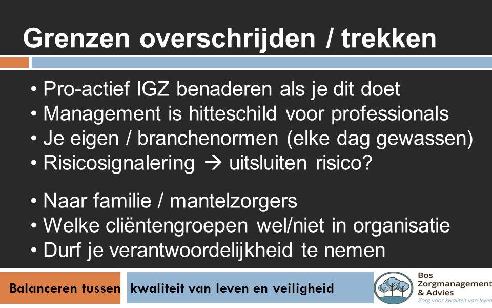 Balanceren tussen kwaliteit van leven en veiligheid Grenzen overschrijden / trekken Pro-actief IGZ benaderen als je dit doet Management is hitteschild