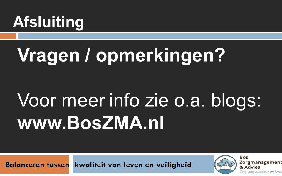 Balanceren tussen kwaliteit van leven en veiligheid Afsluiting Vragen / opmerkingen? Voor meer info zie o.a. blogs: www.BosZMA.nl