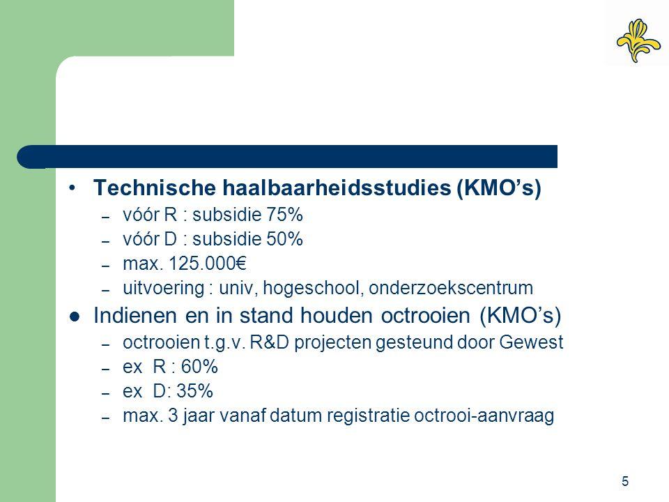 5 Technische haalbaarheidsstudies (KMO's) – vóór R : subsidie 75% – vóór D : subsidie 50% – max. 125.000€ – uitvoering : univ, hogeschool, onderzoeksc