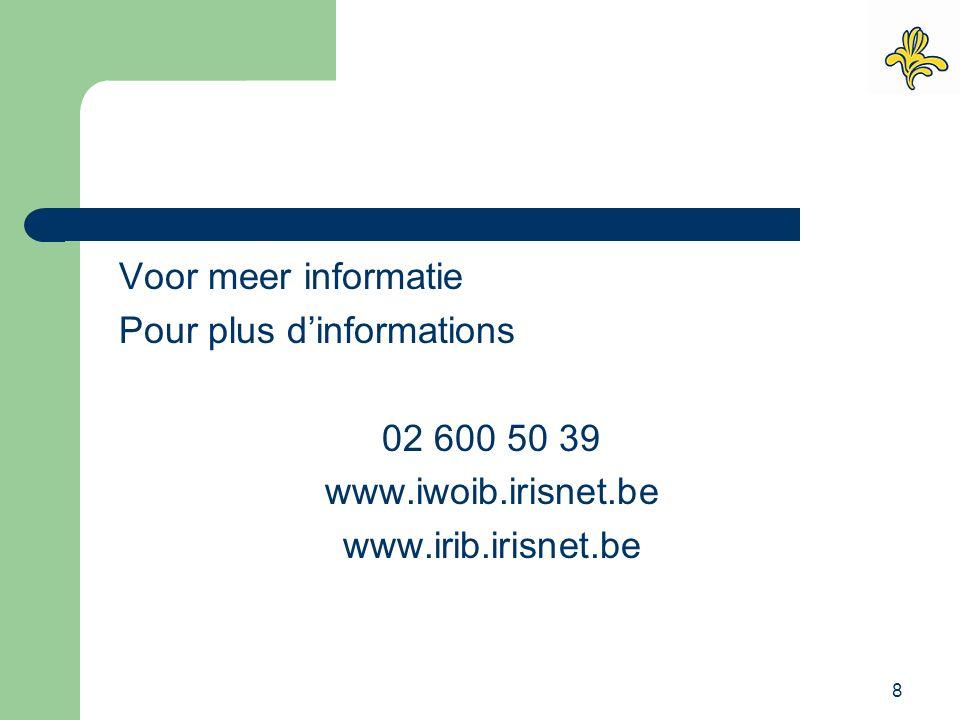 8 Voor meer informatie Pour plus d'informations 02 600 50 39 www.iwoib.irisnet.be www.irib.irisnet.be