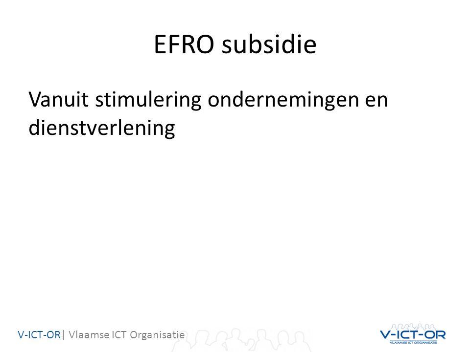 V-ICT-OR| Vlaamse ICT Organisatie EFRO subsidie Vanuit stimulering ondernemingen en dienstverlening