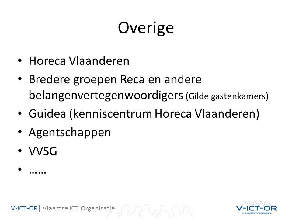V-ICT-OR| Vlaamse ICT Organisatie Overige Horeca Vlaanderen Bredere groepen Reca en andere belangenvertegenwoordigers (Gilde gastenkamers) Guidea (kenniscentrum Horeca Vlaanderen) Agentschappen VVSG ……