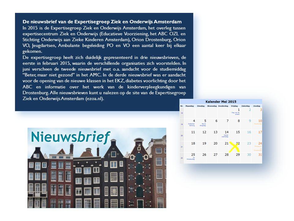 De nieuwsbrief van de Expertisegroep Ziek en Onderwijs Amsterdam In 2015 is de Expertisegroep Ziek en Onderwijs Amsterdam, het overleg tussen expertisecentrum Ziek en Onderwijs (Educatieve Voorziening, het ABC OZL en Stichting Onderwijs aan Zieke Kinderen Amsterdam), Orion Drostenburg, Orion VO, Jeugdartsen, Ambulante begeleiding PO en VO een aantal keer bij elkaar gekomen.