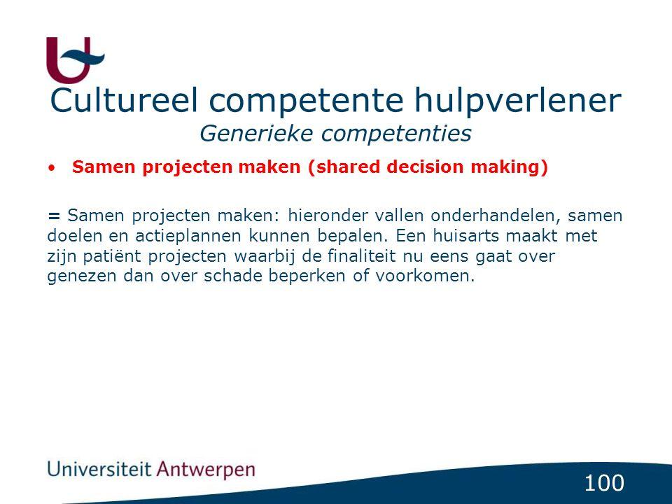 100 Cultureel competente hulpverlener Generieke competenties Samen projecten maken (shared decision making) = Samen projecten maken: hieronder vallen