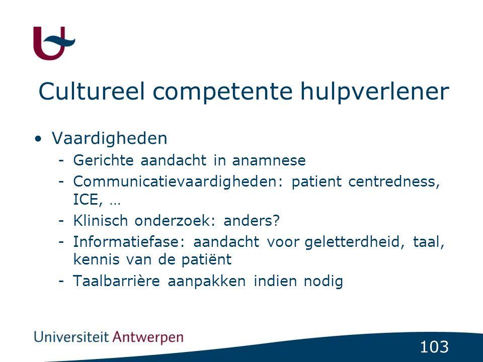 103 Cultureel competente hulpverlener Vaardigheden -Gerichte aandacht in anamnese -Communicatievaardigheden: patient centredness, ICE, … -Klinisch ond