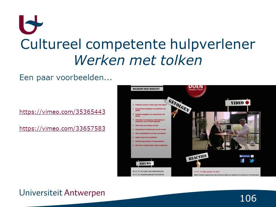106 Cultureel competente hulpverlener Werken met tolken Een paar voorbeelden... https://vimeo.com/35365443 https://vimeo.com/33657583